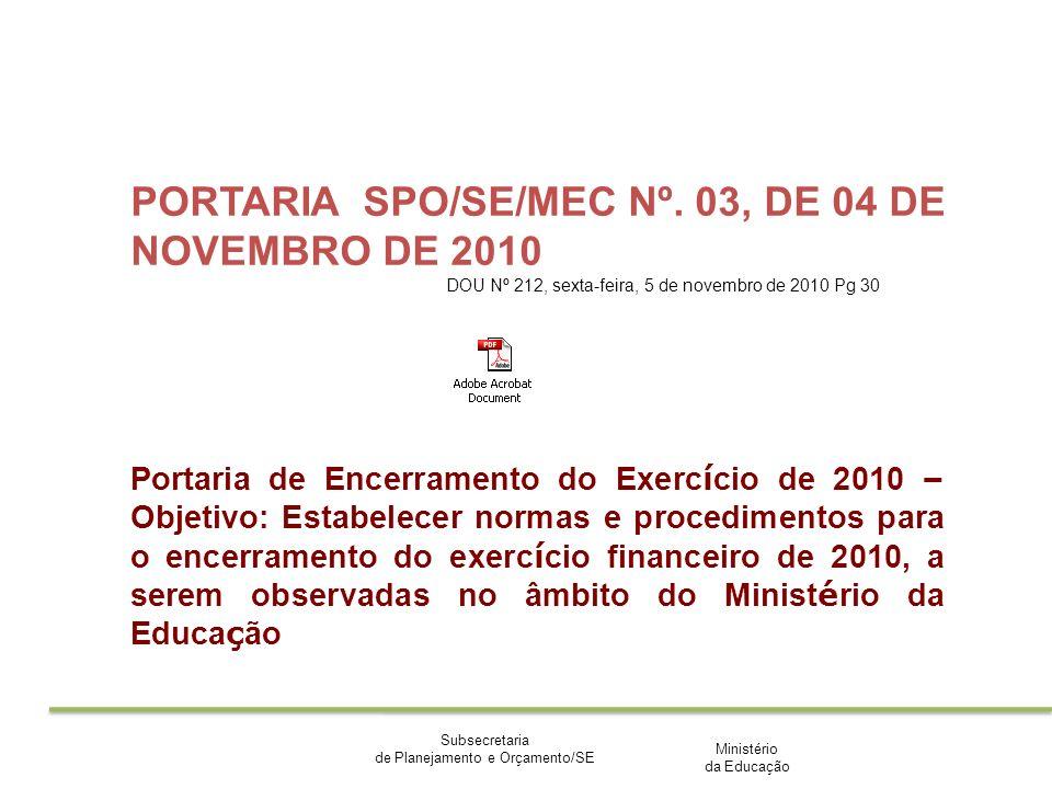 Ministério da Educação Subsecretaria de Planejamento e Orçamento/SE PORTARIA SPO/SE/MEC Nº. 03, DE 04 DE NOVEMBRO DE 2010 DOU Nº 212, sexta-feira, 5 d