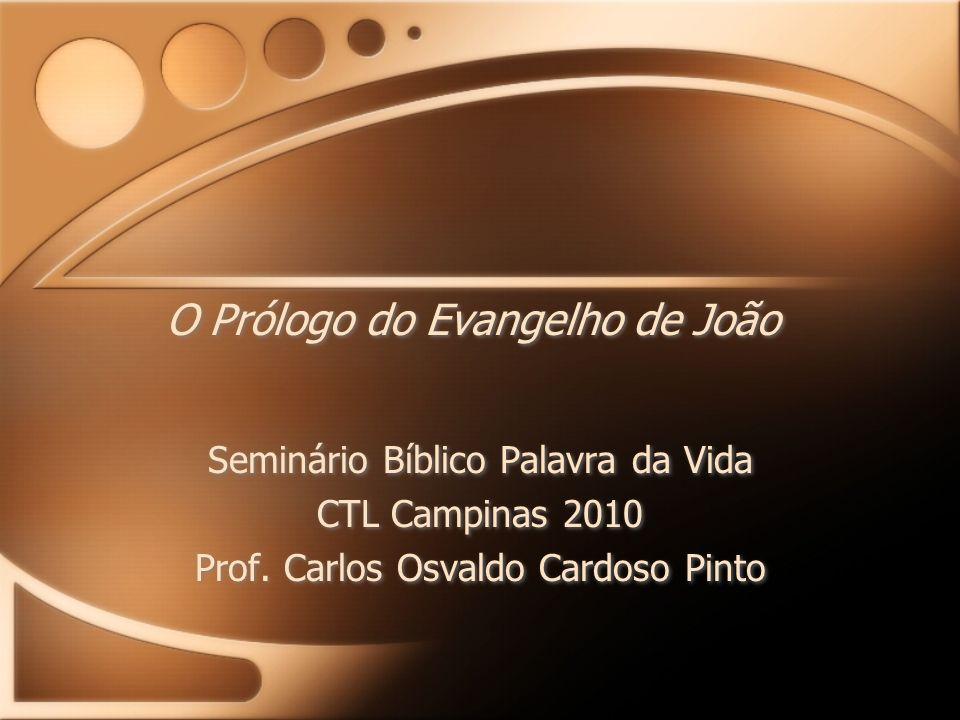O Prólogo do Evangelho de João Seminário Bíblico Palavra da Vida CTL Campinas 2010 Prof. Carlos Osvaldo Cardoso Pinto Seminário Bíblico Palavra da Vid