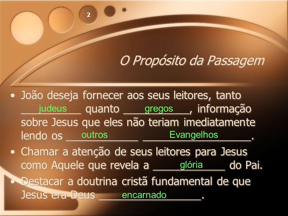 2 O Propósito da Passagem João deseja fornecer aos seus leitores, tanto __________ quanto ___________, informação sobre Jesus que eles não teriam imed