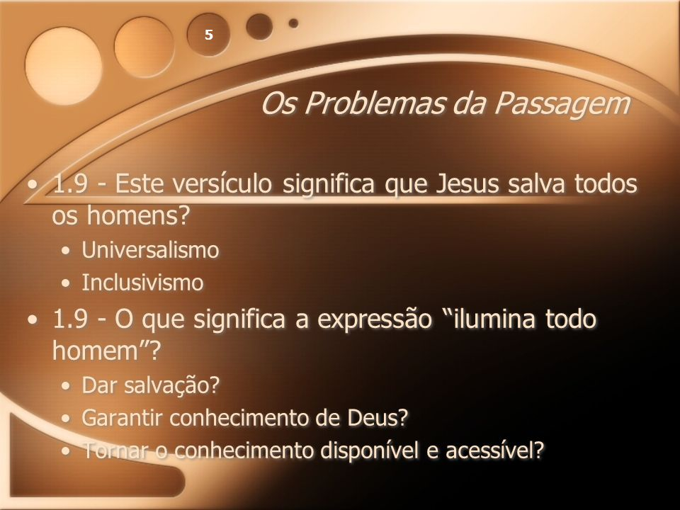 5 Os Problemas da Passagem 1.9 - Este versículo significa que Jesus salva todos os homens? Universalismo Inclusivismo 1.9 - O que significa a expressã