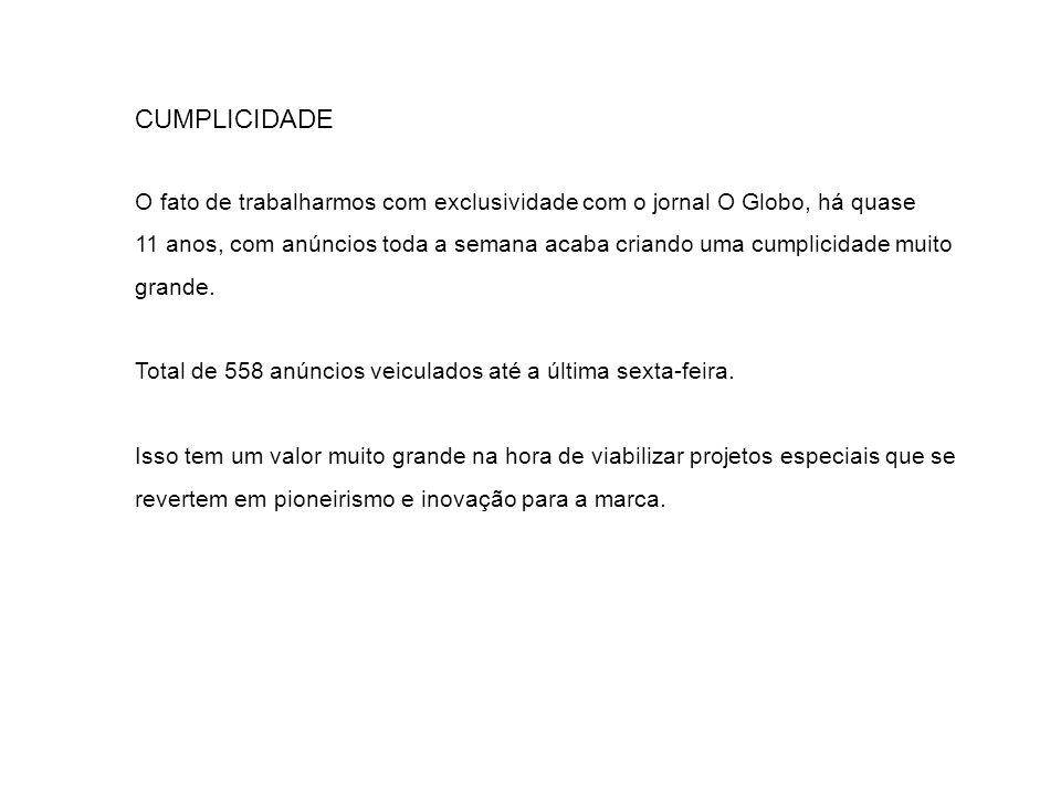 CUMPLICIDADE O fato de trabalharmos com exclusividade com o jornal O Globo, há quase 11 anos, com anúncios toda a semana acaba criando uma cumplicidad