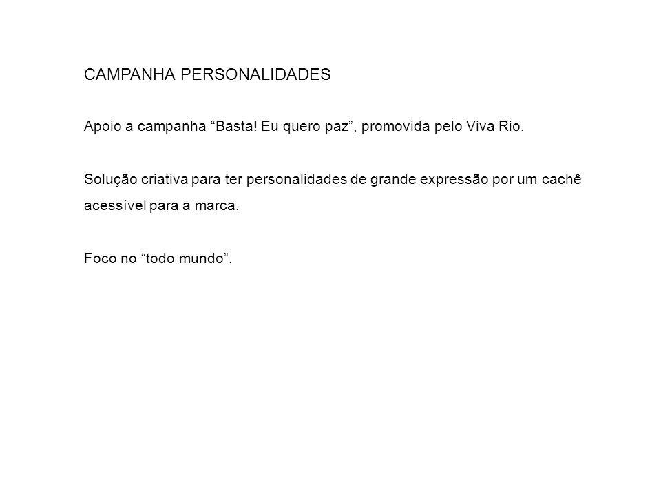 CAMPANHA PERSONALIDADES Apoio a campanha Basta! Eu quero paz, promovida pelo Viva Rio. Solução criativa para ter personalidades de grande expressão po