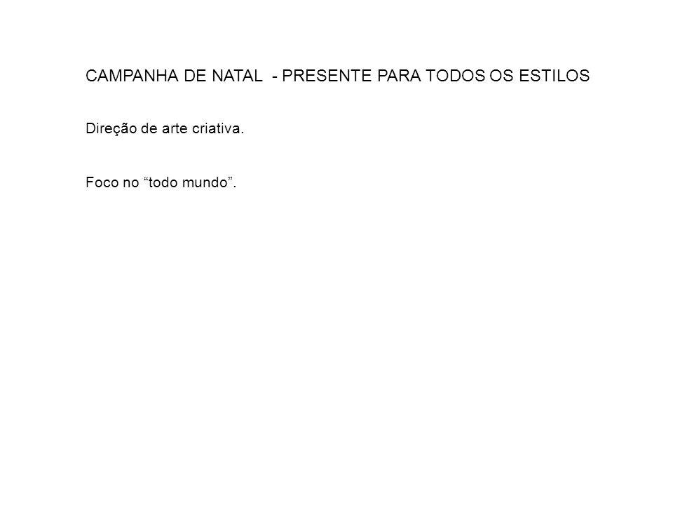 CAMPANHA DE NATAL - PRESENTE PARA TODOS OS ESTILOS Direção de arte criativa. Foco no todo mundo.