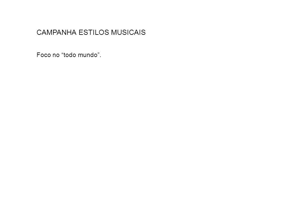 CAMPANHA ESTILOS MUSICAIS Foco no todo mundo.