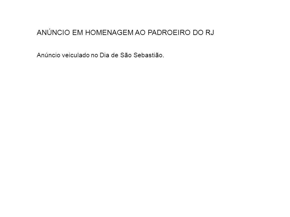 ANÚNCIO EM HOMENAGEM AO PADROEIRO DO RJ Anúncio veiculado no Dia de São Sebastião.
