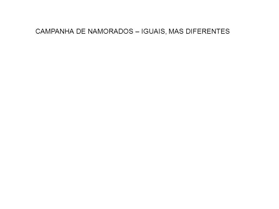 CAMPANHA DE NAMORADOS – IGUAIS, MAS DIFERENTES