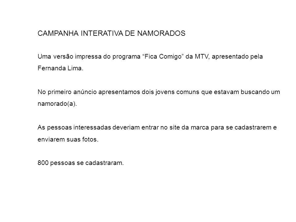 CAMPANHA INTERATIVA DE NAMORADOS Uma versão impressa do programa Fica Comigo da MTV, apresentado pela Fernanda Lima. No primeiro anúncio apresentamos
