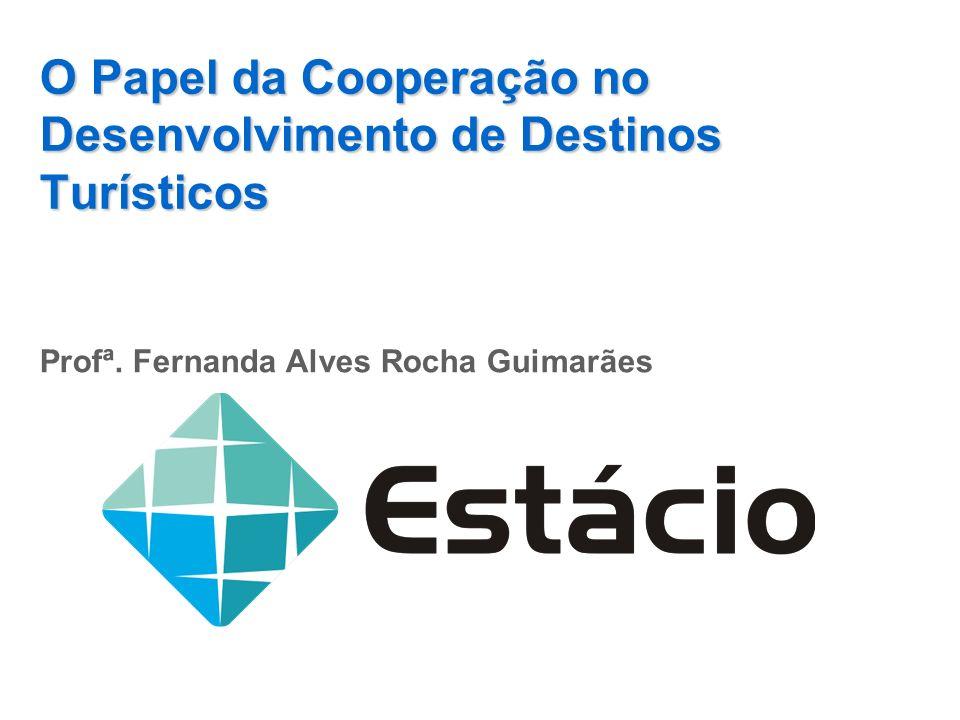 O Papel da Cooperação no Desenvolvimento de Destinos Turísticos Profª. Fernanda Alves Rocha Guimarães