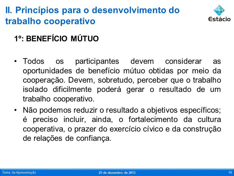 1º: BENEFÍCIO MÚTUO Todos os participantes devem considerar as oportunidades de benefício mútuo obtidas por meio da cooperação. Devem, sobretudo, perc