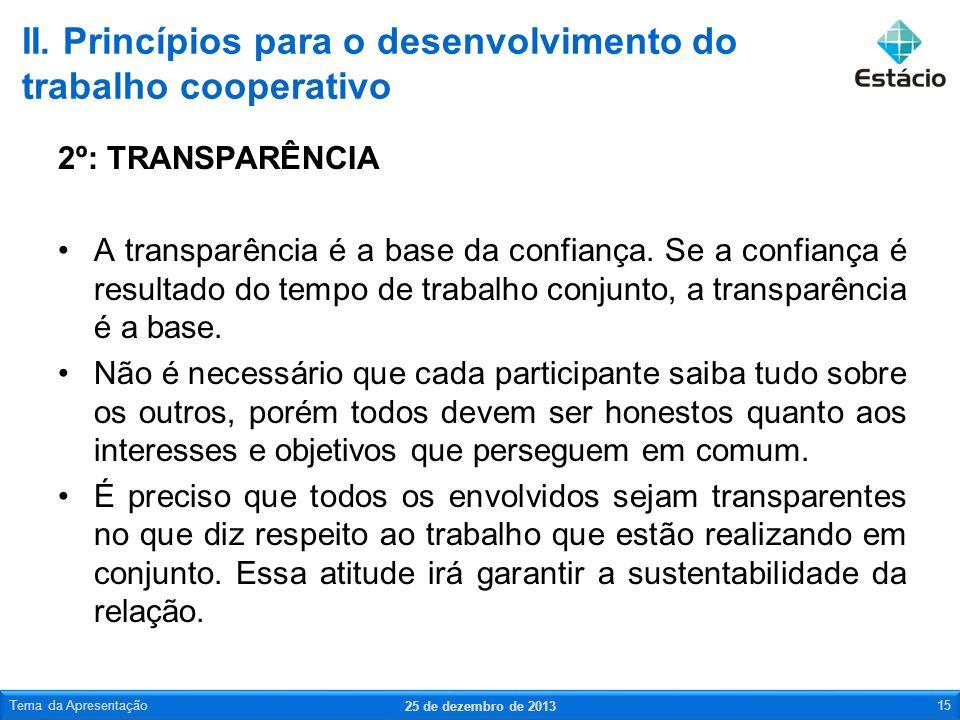 2º: TRANSPARÊNCIA A transparência é a base da confiança. Se a confiança é resultado do tempo de trabalho conjunto, a transparência é a base. Não é nec