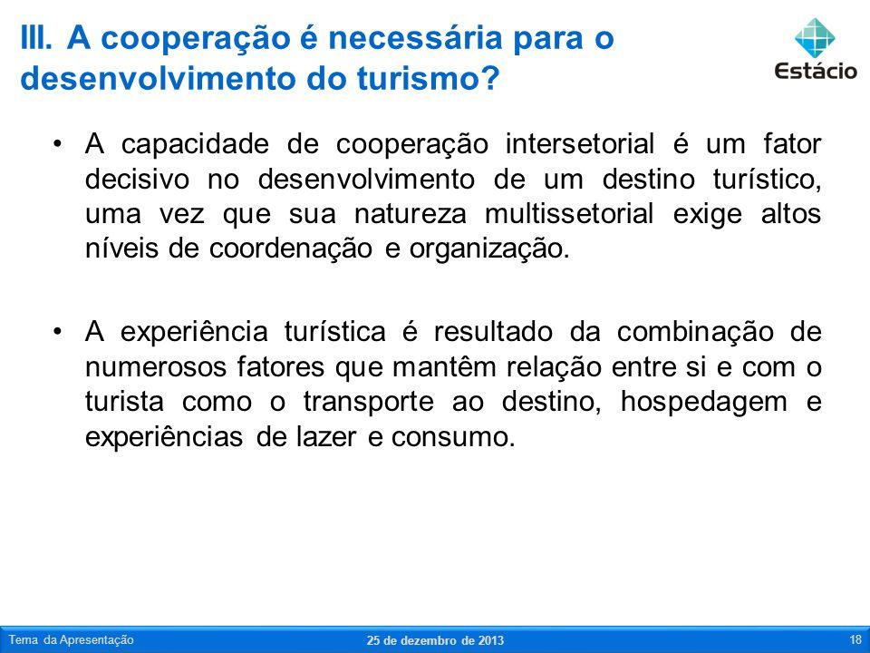 A capacidade de cooperação intersetorial é um fator decisivo no desenvolvimento de um destino turístico, uma vez que sua natureza multissetorial exige