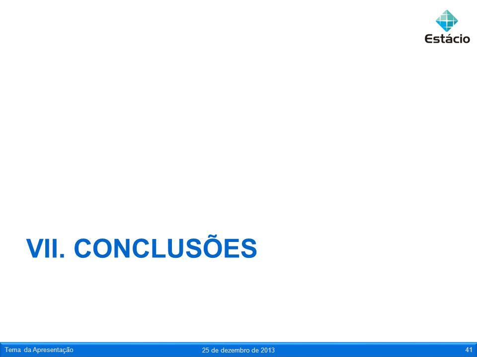 VII. CONCLUSÕES 25 de dezembro de 2013 Tema da Apresentação41
