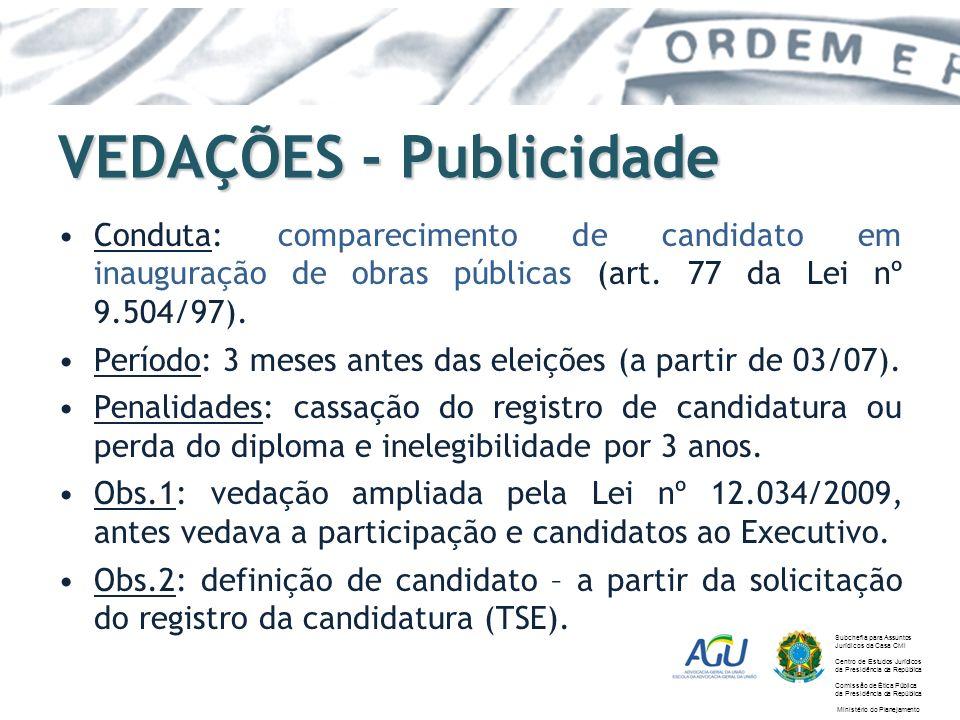 VEDAÇÕES - Publicidade Conduta: comparecimento de candidato em inauguração de obras públicas (art. 77 da Lei nº 9.504/97). Período: 3 meses antes das