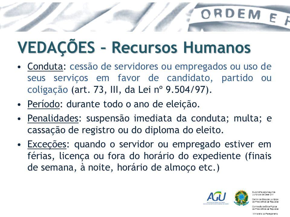 VEDAÇÕES – Recursos Humanos Conduta: cessão de servidores ou empregados ou uso de seus serviços em favor de candidato, partido ou coligação (art. 73,