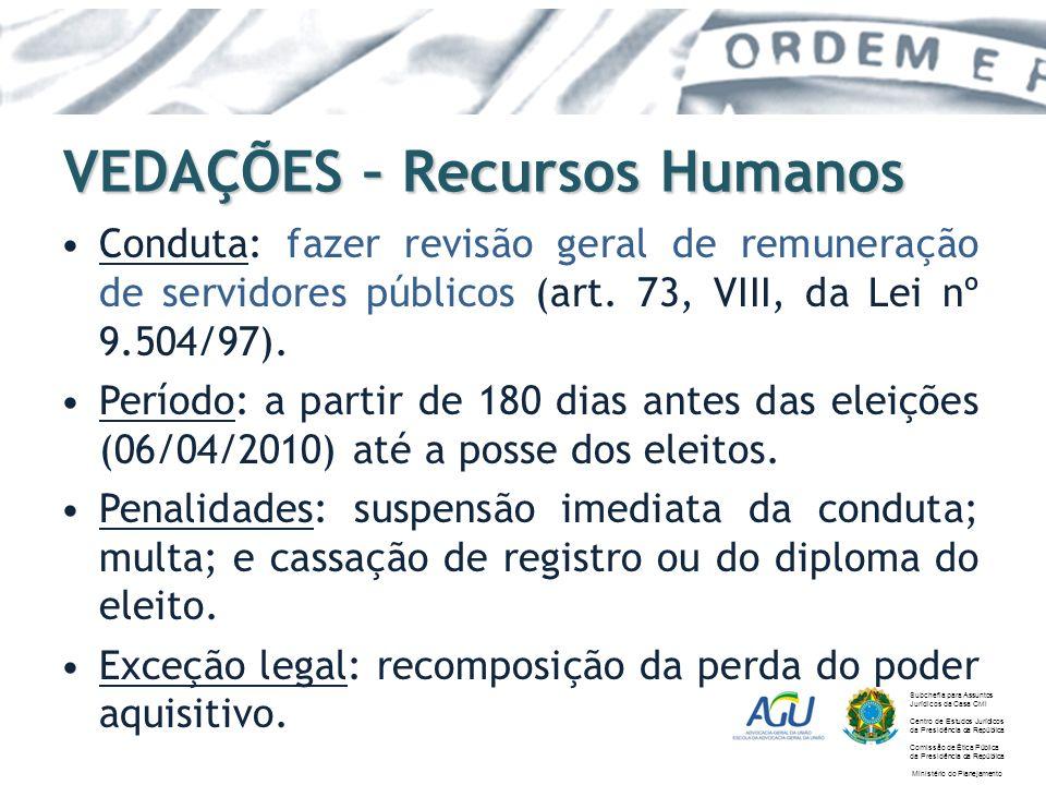 VEDAÇÕES – Recursos Humanos Conduta: fazer revisão geral de remuneração de servidores públicos (art. 73, VIII, da Lei nº 9.504/97). Período: a partir