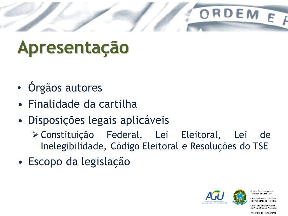 Apresentação Órgãos autores Finalidade da cartilha Disposições legais aplicáveis Constituição Federal, Lei Eleitoral, Lei de Inelegibilidade, Código E