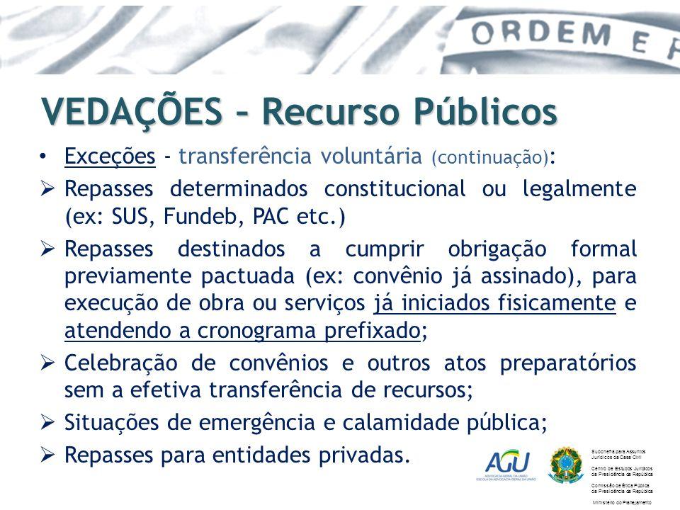 VEDAÇÕES – Recurso Públicos Exceções - transferência voluntária (continuação) : Repasses determinados constitucional ou legalmente (ex: SUS, Fundeb, P