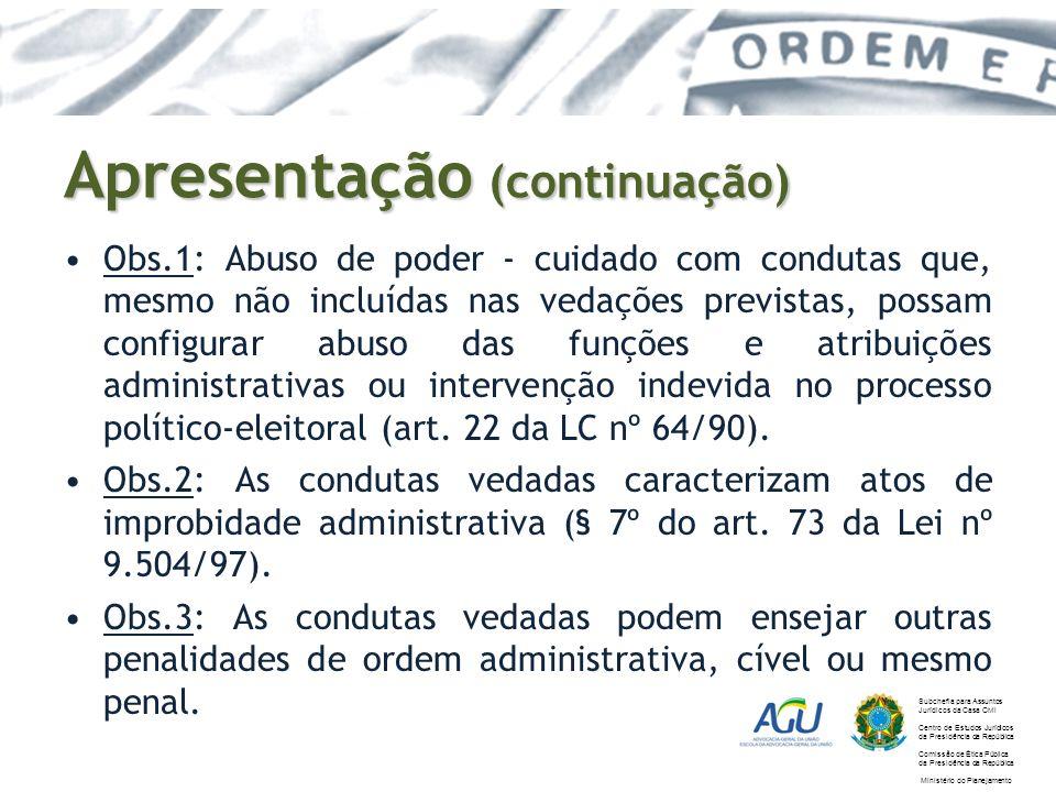 Apresentação (continuação) Obs.1: Abuso de poder - cuidado com condutas que, mesmo não incluídas nas vedações previstas, possam configurar abuso das f