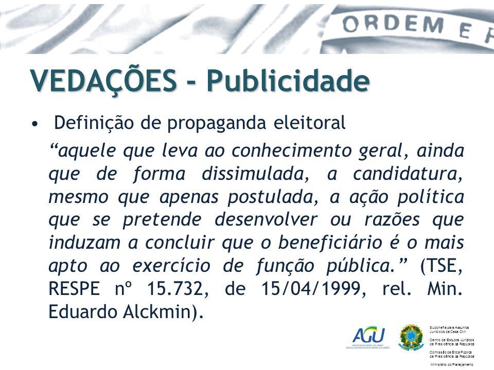 VEDAÇÕES - Publicidade Definição de propaganda eleitoral aquele que leva ao conhecimento geral, ainda que de forma dissimulada, a candidatura, mesmo q