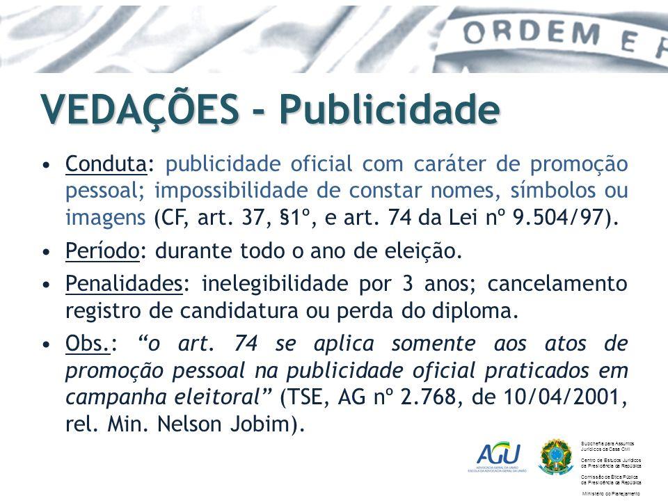 VEDAÇÕES - Publicidade Conduta: publicidade oficial com caráter de promoção pessoal; impossibilidade de constar nomes, símbolos ou imagens (CF, art. 3