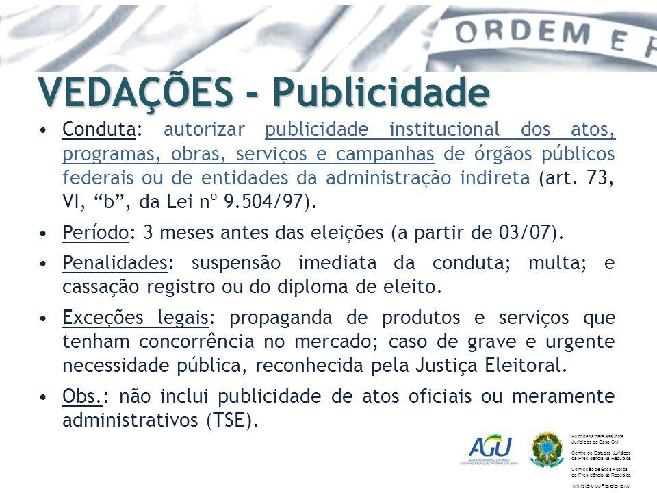 VEDAÇÕES - Publicidade Conduta: autorizar publicidade institucional dos atos, programas, obras, serviços e campanhas de órgãos públicos federais ou de