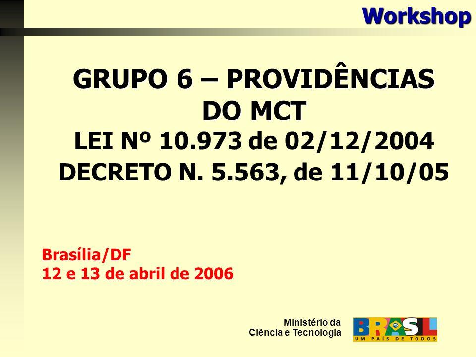 GRUPO 6 – PROVIDÊNCIAS DO MCT LEI Nº 10.973 de 02/12/2004 DECRETO N.