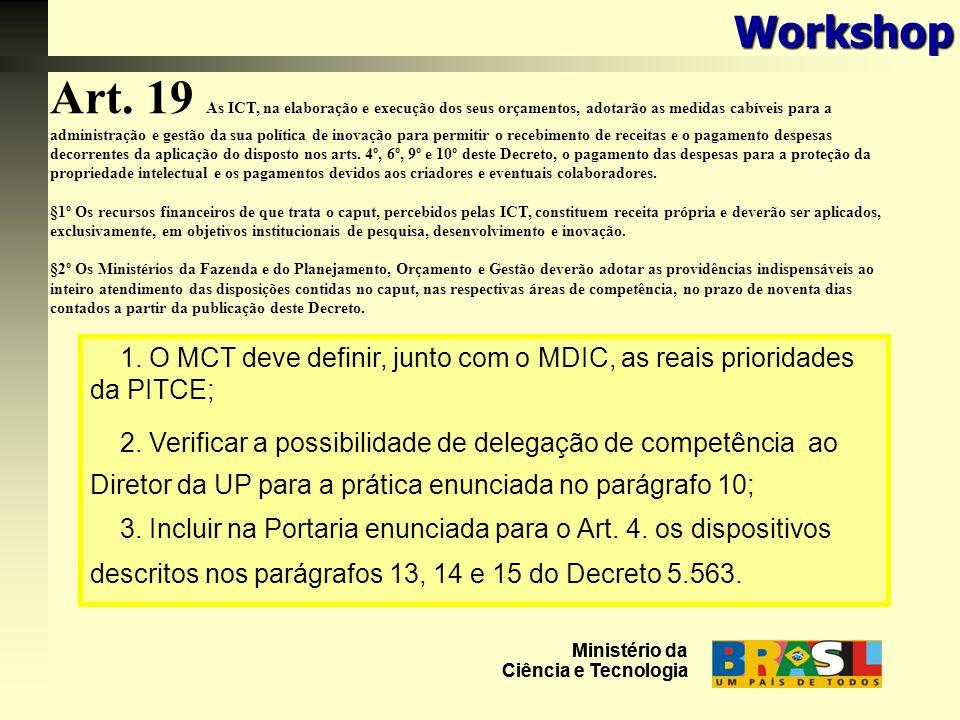 1. O MCT deve definir, junto com o MDIC, as reais prioridades da PITCE; 2.