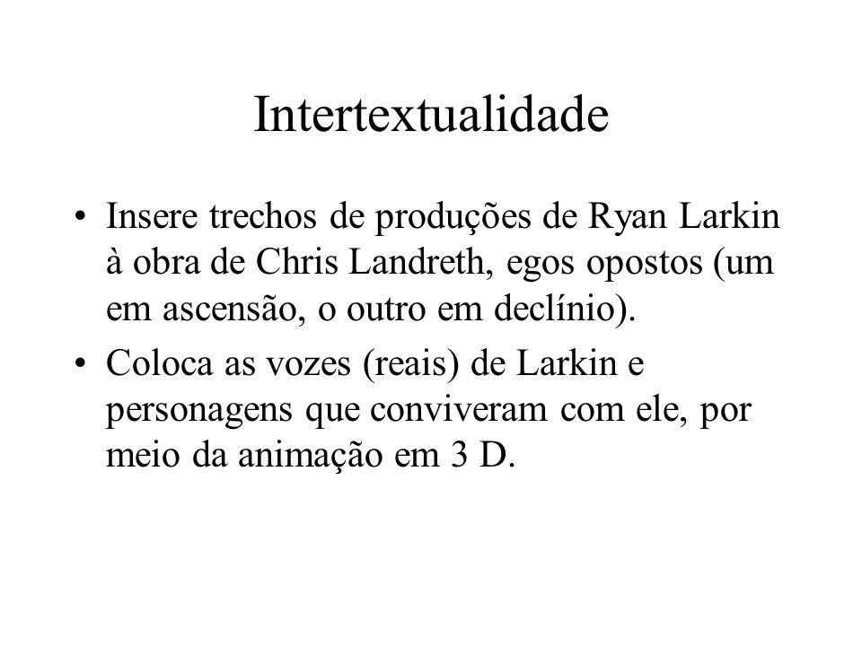 Intertextualidade Insere trechos de produções de Ryan Larkin à obra de Chris Landreth, egos opostos (um em ascensão, o outro em declínio). Coloca as v