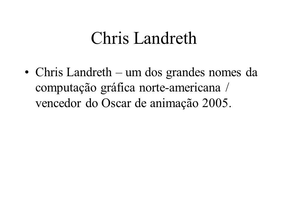 Chris Landreth Chris Landreth – um dos grandes nomes da computação gráfica norte-americana / vencedor do Oscar de animação 2005.