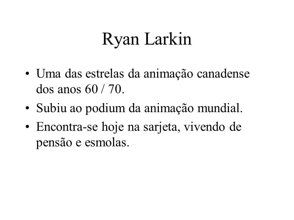 Ryan Larkin Uma das estrelas da animação canadense dos anos 60 / 70. Subiu ao podium da animação mundial. Encontra-se hoje na sarjeta, vivendo de pens