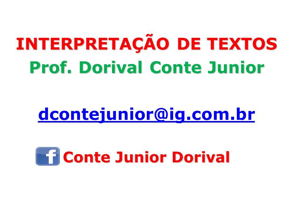 INTERPRETAÇÃO DE TEXTOS Prof. Dorival Conte Junior dcontejunior@ig.com.br Conte Junior Dorival