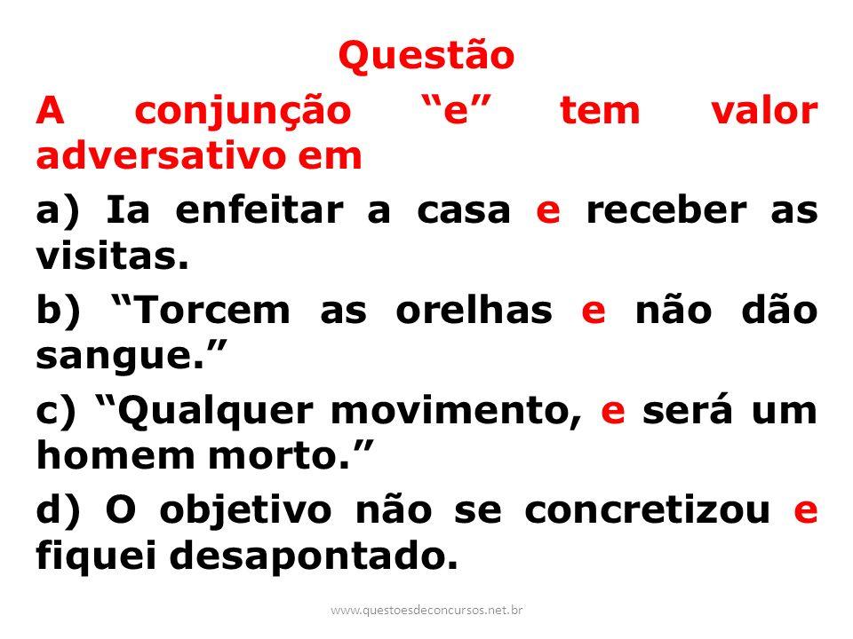 Questão A conjunção e tem valor adversativo em a) Ia enfeitar a casa e receber as visitas. b) Torcem as orelhas e não dão sangue. c) Qualquer moviment