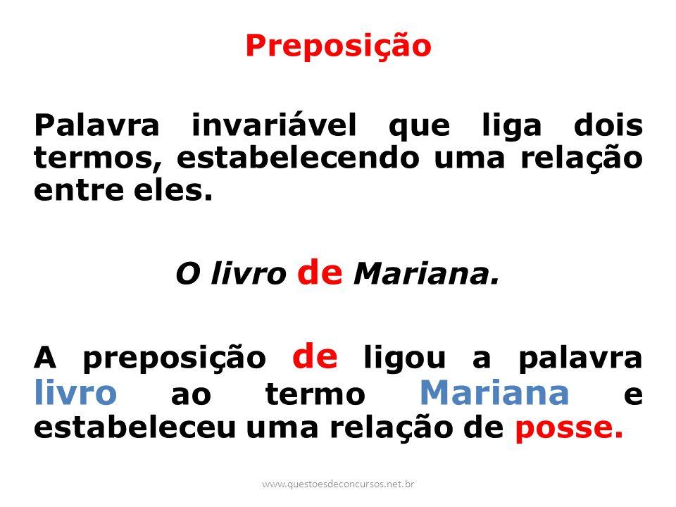 Preposição Palavra invariável que liga dois termos, estabelecendo uma relação entre eles. O livro de Mariana. A preposição de ligou a palavra livro ao