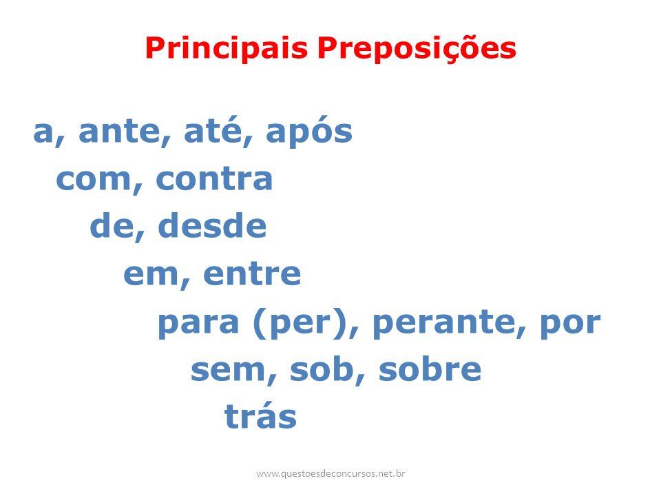 Principais Preposições a, ante, até, após com, contra de, desde em, entre para (per), perante, por sem, sob, sobre trás www.questoesdeconcursos.net.br