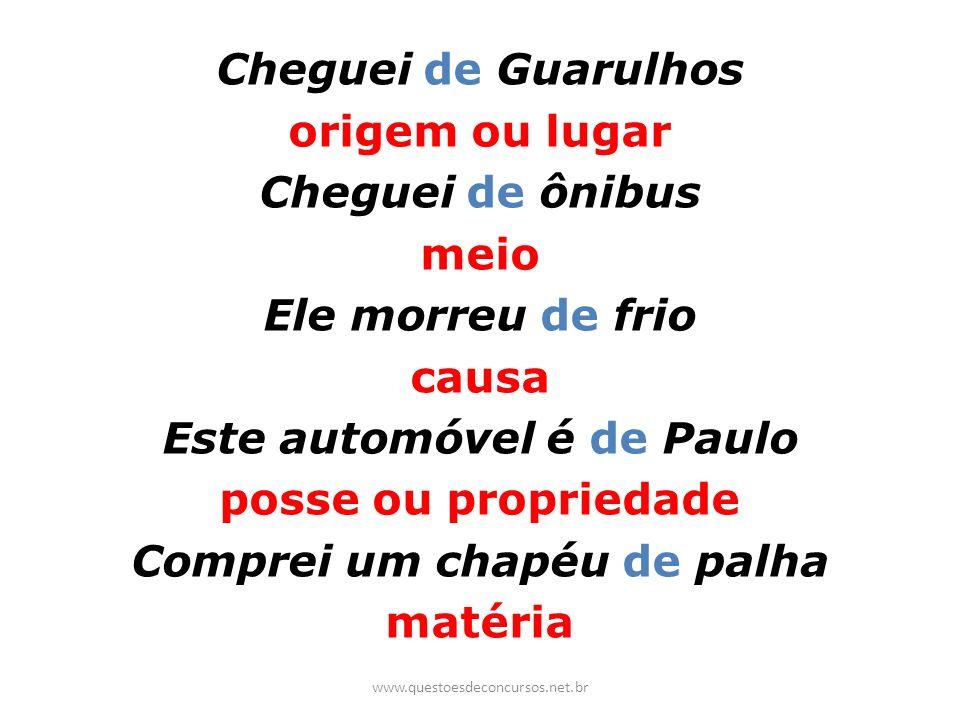 Cheguei de Guarulhos origem ou lugar Cheguei de ônibus meio Ele morreu de frio causa Este automóvel é de Paulo posse ou propriedade Comprei um chapéu