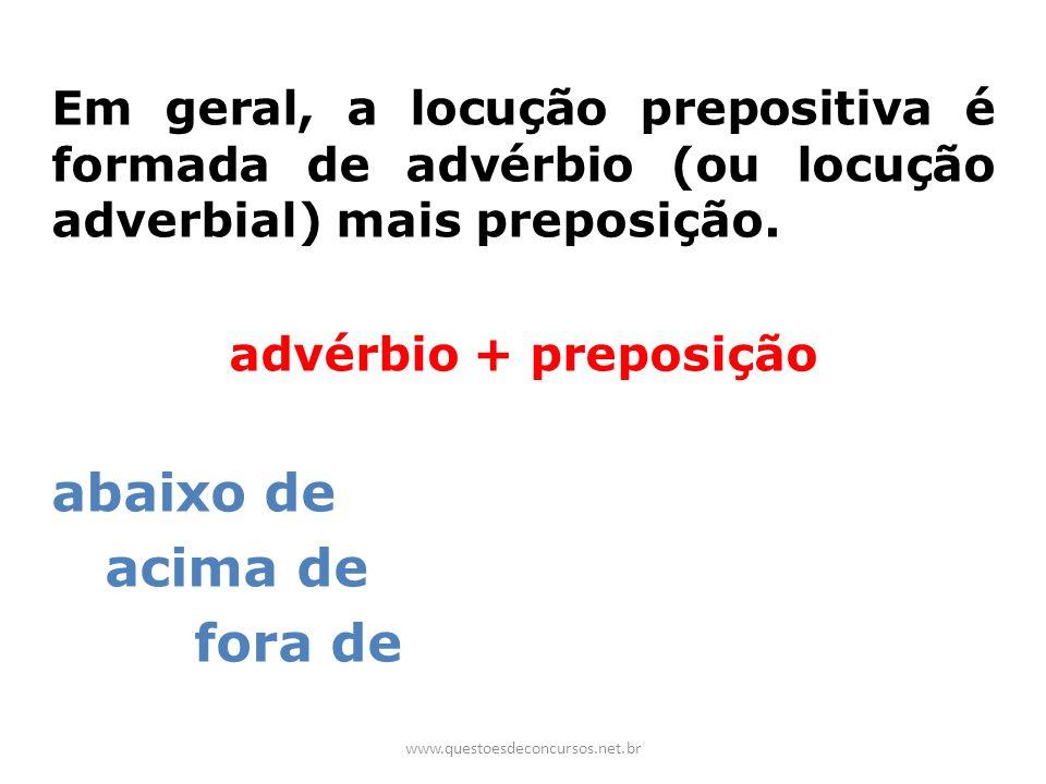 Em geral, a locução prepositiva é formada de advérbio (ou locução adverbial) mais preposição. advérbio + preposição abaixo de acima de fora de www.que