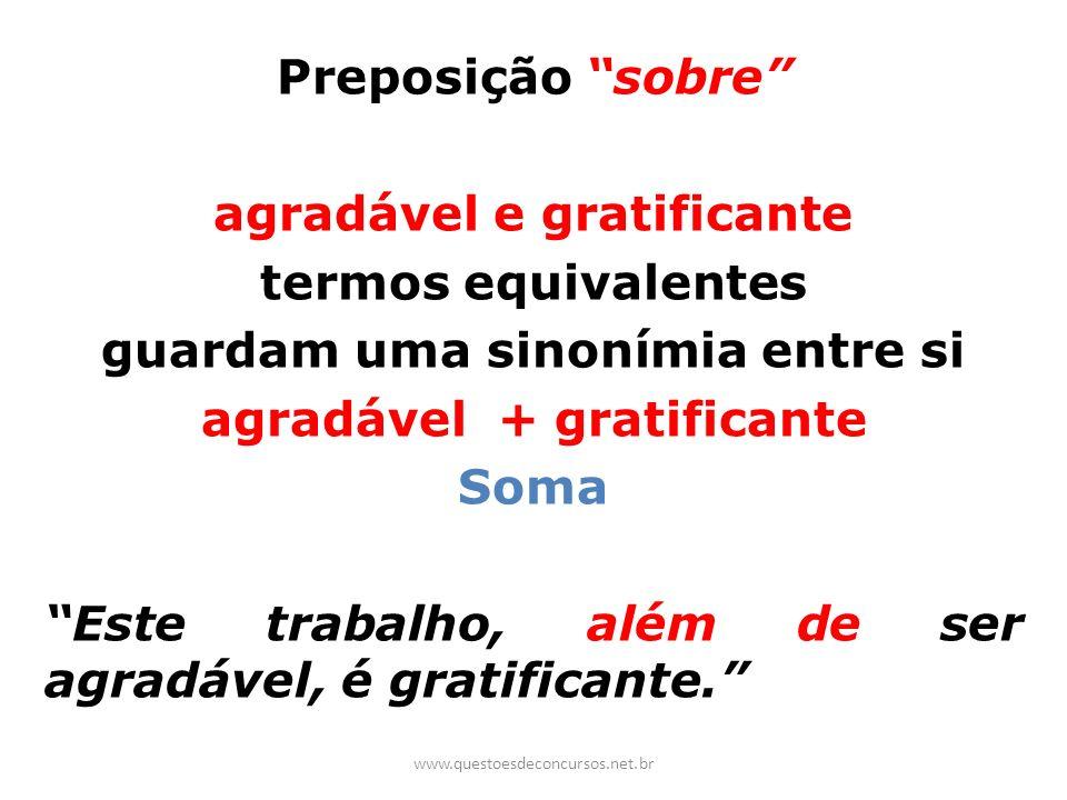 Preposição sobre agradável e gratificante termos equivalentes guardam uma sinonímia entre si agradável + gratificante Soma Este trabalho, além de ser