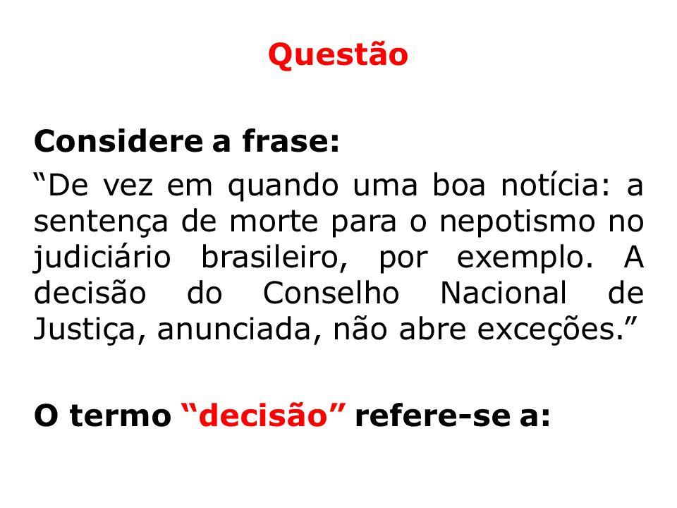 Questão Considere a frase: De vez em quando uma boa notícia: a sentença de morte para o nepotismo no judiciário brasileiro, por exemplo. A decisão do