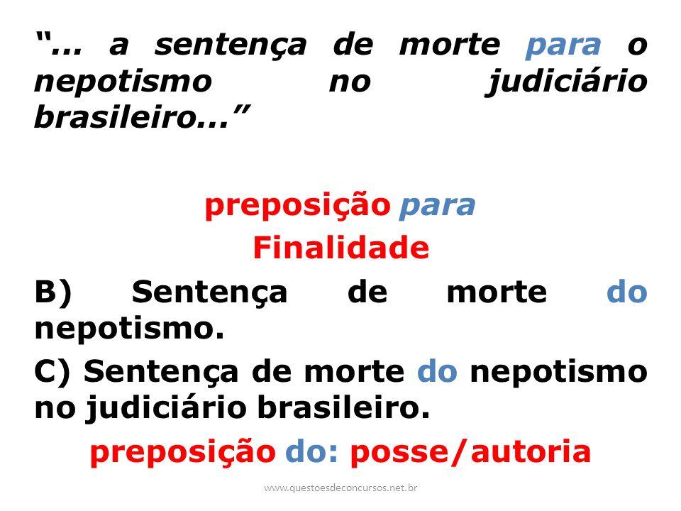 ... a sentença de morte para o nepotismo no judiciário brasileiro... preposição para Finalidade B) Sentença de morte do nepotismo. C) Sentença de mort