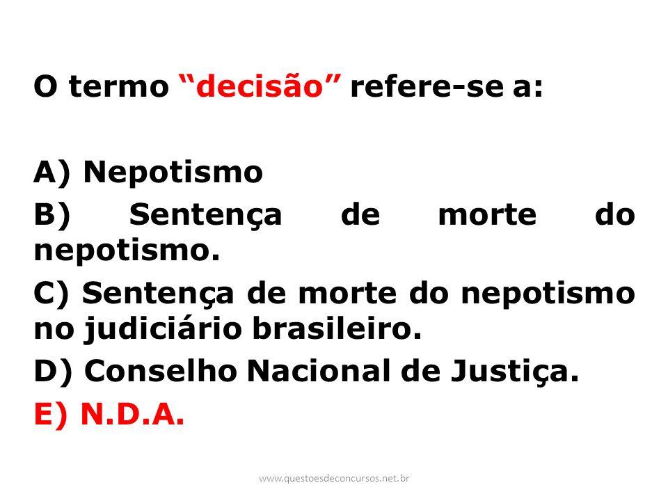 O termo decisão refere-se a: A) Nepotismo B) Sentença de morte do nepotismo. C) Sentença de morte do nepotismo no judiciário brasileiro. D) Conselho N