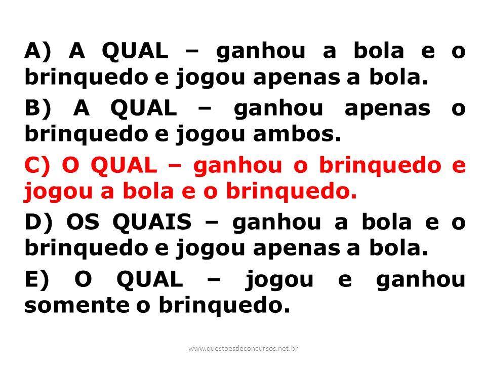 A) A QUAL – ganhou a bola e o brinquedo e jogou apenas a bola. B) A QUAL – ganhou apenas o brinquedo e jogou ambos. C) O QUAL – ganhou o brinquedo e j