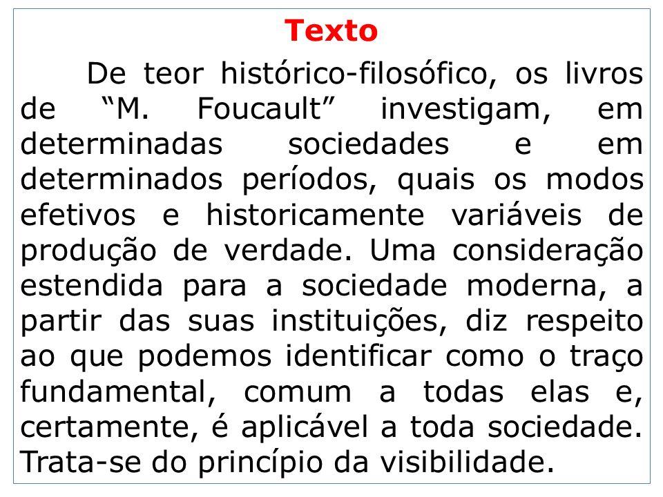 Texto De teor histórico-filosófico, os livros de M. Foucault investigam, em determinadas sociedades e em determinados períodos, quais os modos efetivo
