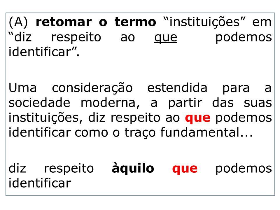 (A) retomar o termo instituições em diz respeito ao que podemos identificar. Uma consideração estendida para a sociedade moderna, a partir das suas in