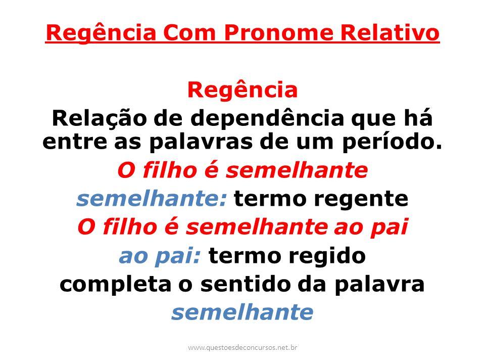 Regência Com Pronome Relativo Regência Relação de dependência que há entre as palavras de um período. O filho é semelhante semelhante: termo regente O
