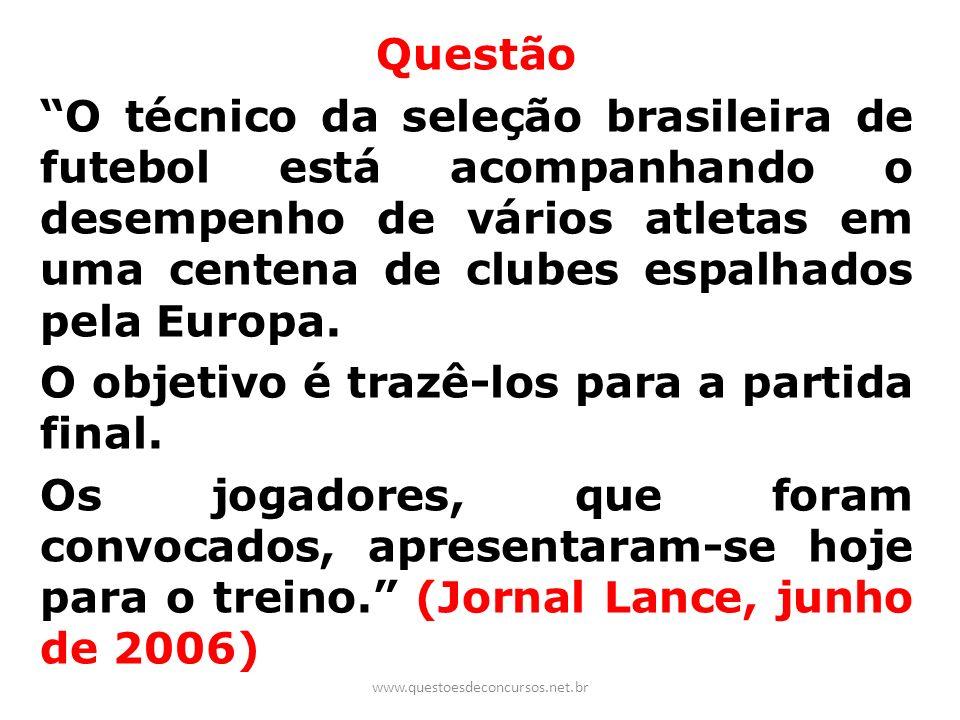 Questão O técnico da seleção brasileira de futebol está acompanhando o desempenho de vários atletas em uma centena de clubes espalhados pela Europa. O