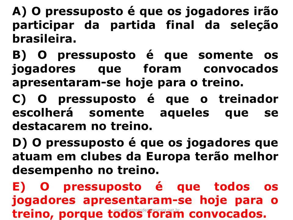A) O pressuposto é que os jogadores irão participar da partida final da seleção brasileira. B) O pressuposto é que somente os jogadores que foram conv
