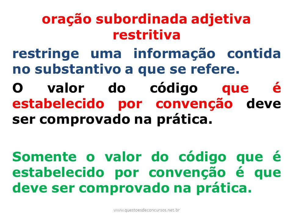 oração subordinada adjetiva restritiva restringe uma informação contida no substantivo a que se refere. O valor do código que é estabelecido por conve
