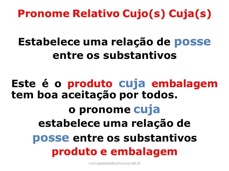 Pronome Relativo Cujo(s) Cuja(s) Estabelece uma relação de posse entre os substantivos Este é o produto cuja embalagem tem boa aceitação por todos. o