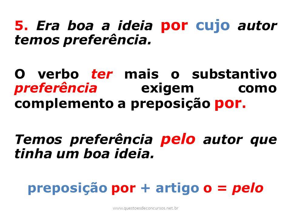 5. Era boa a ideia por cujo autor temos preferência. O verbo ter mais o substantivo preferência exigem como complemento a preposição por. Temos prefer