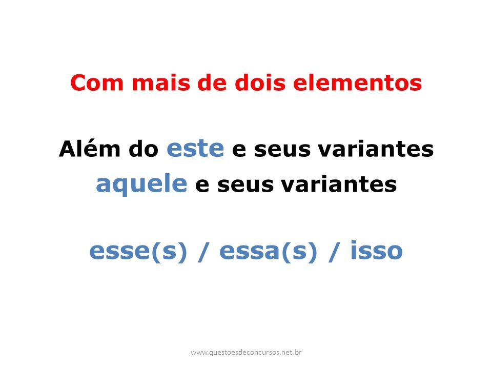 Com mais de dois elementos Além do este e seus variantes aquele e seus variantes esse ( s ) / essa ( s ) / isso www.questoesdeconcursos.net.br